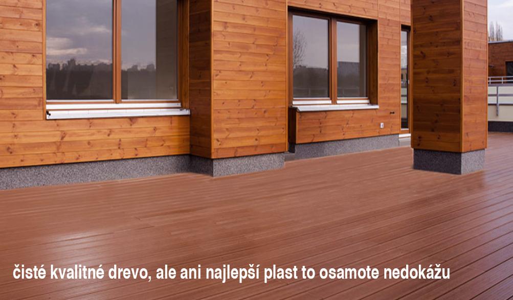 čisté kvalitné drevo, ale ani najlepší plast to osamote nedokážu